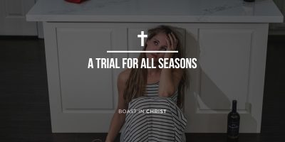A Trial for All Seasons & How to Lean Into Jesus