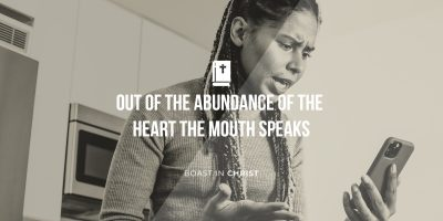 Out of the Abundance of the Heart the Mouth Speaks