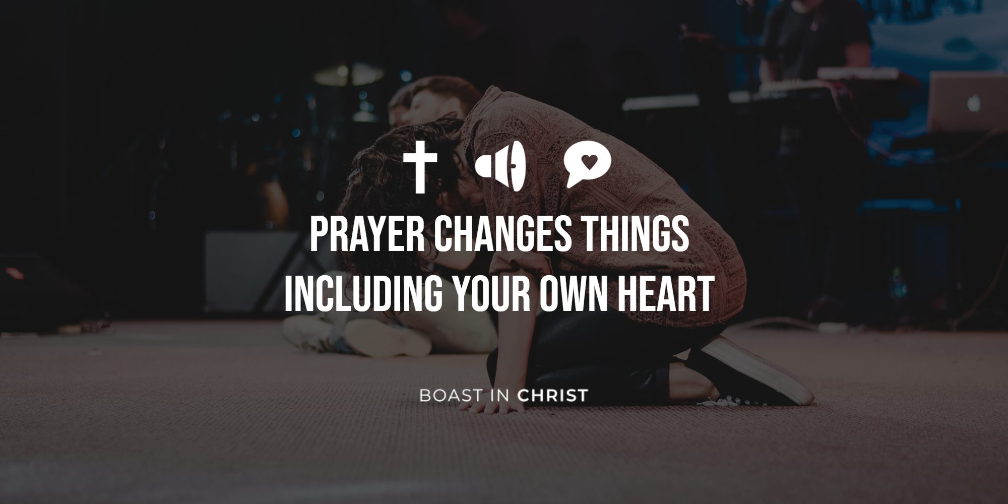 Prayer Changes Things Including Your Own Heart