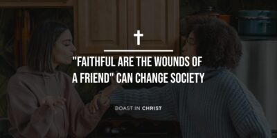 """""""Faithful Are The Wounds of a Friend"""" Can Change Society"""