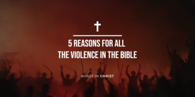 5 Reasons for All The Violence in the Bible